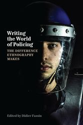 Writing the World of Policing – The Difference Ethnography Makes - Chicago Scholarship Online