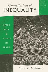 Constellations of InequalitySpace, Race, and Utopia in Brazil