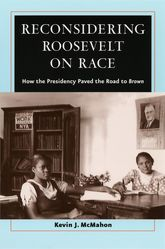 Reconsidering Roosevelt on RaceHow the Presidency Paved the Road to Brown$