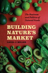 Building Nature's Market – The Business and Politics of Natural Foods - Chicago Scholarship Online
