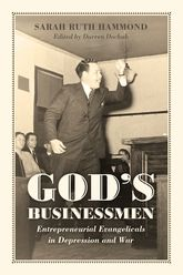 God's BusinessmenEntrepreneurial Evangelicals in Depression and War