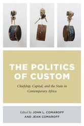 The Politics of CustomChiefship, Capital, and the State in Contemporary Africa