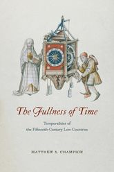 The Fullness of TimeTemporalities of the Fifteenth-Century Low Countries