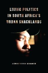 Living Politics in South Africa's Urban Shacklands - Chicago Scholarship Online