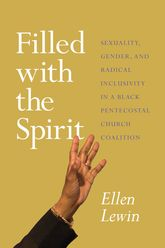 Filled with the Spirit – Sexuality, Gender, and Radical Inclusivity in a Black Pentecostal Church Coalition - Chicago Scholarship Online