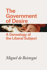 The Government of DesireA Genealogy of the Liberal Subject