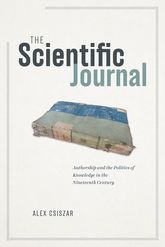 The Scientific JournalAuthorship and the Politics of Knowledge in the Nineteenth Century$