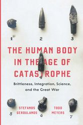 The Human Body in the Age of CatastropheBrittleness, Integration, Science, and the Great War