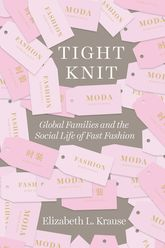 Tight KnitGlobal Families and the Social Life of Fast Fashion
