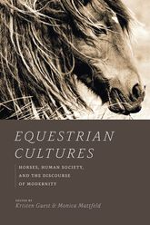 Equestrian Cultures – Horses, Human Society, and the Discourse of Modernity - Chicago Scholarship Online