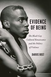 Evidence of BeingThe Black Gay Cultural Renaissance and the Politics of Violence