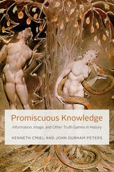Promiscuous KnowledgeInformation, Image, and Other Truth Games in History