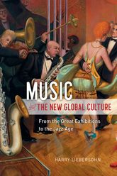 Music and the New Global CultureFrom the Great Exhibitions to the Jazz Age
