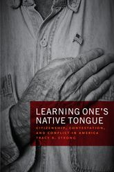 Learning One's Native Tongue – Citizenship, Contestation, and Conflict in America - Chicago Scholarship Online