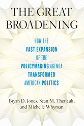The Great BroadeningHow the Vast Expansion of the Policymaking Agenda Transformed American Politics