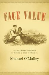 Face ValueThe Entwined Histories of Money and Race in America