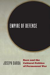 Empire of DefenseRace and the Cultural Politics of Permanent War$