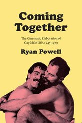 Coming TogetherThe Cinematic Elaboration of Gay Male Life, 1945-1979