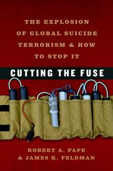 Cutting the FuseThe Explosion of Global Suicide Terrorism and How to Stop It
