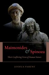 Maimonides and SpinozaTheir Conflicting Views of Human Nature
