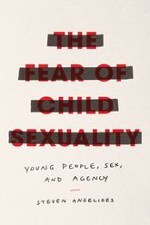 The Fear of Child SexualityYoung People, Sex, and Agency