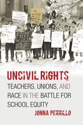 Uncivil Rights: Teachers, Unions, and Race in the Battle for School Equity