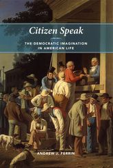 Citizen SpeakThe Democratic Imagination in American Life$