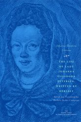 The Life of Lady Johanna Eleonora Petersen, Written by HerselfPietism and Women's Autobiography in Seventeenth-Century Germany