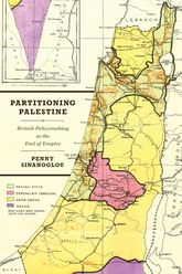 Partitioning PalestineBritish Policymaking at the End of Empire