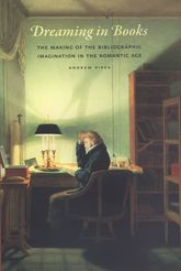Dreaming in BooksThe Making of the Bibliographic Imagination in the Romantic Age
