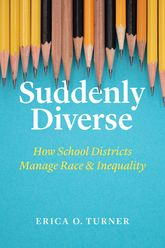 Suddenly DiverseHow School Districts Manage Race and Inequality