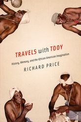 Travels with Tooy – History, Memory, and the African American Imagination | Chicago Scholarship Online