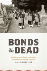 Bonds of the DeadTemples, Burial, and the Transformation of Contemporary Japanese Buddhism
