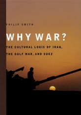 Why War? – The Cultural Logic of Iraq, the Gulf War, and Suez - Chicago Scholarship Online