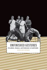 Unfinished GesturesDevadasis, Memory, and Modernity in South India$