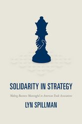 Solidarity in StrategyMaking Business Meaningful in American Trade Associations$