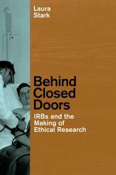 Behind Closed DoorsIRBs and the Making of Ethical Research