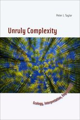 Unruly Complexity – Ecology, Interpretation, Engagement | Chicago Scholarship Online