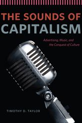The Sounds of CapitalismAdvertising, Music, and the Conquest of Culture$