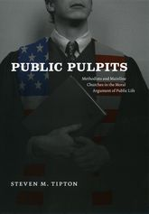 Public PulpitsMethodists and Mainline Churches in the Moral Argument of Public Life