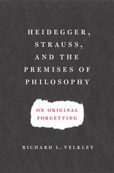 Heidegger, Strauss, and the Premises of PhilosophyOn Original Forgetting