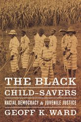 The Black Child-SaversRacial Democracy and Juvenile Justice$