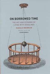 On Borrowed Time – The Art and Economy of Living with Deadlines - Chicago Scholarship Online