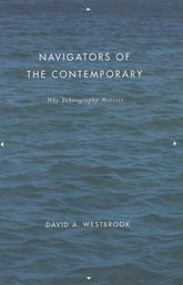 Navigators of the ContemporaryWhy Ethnography Matters