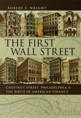 The First Wall StreetChestnut Street, Philadelphia, and the Birth of American Finance$