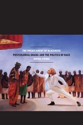 The Predicament of BlacknessPostcolonial Ghana and the Politics of Race
