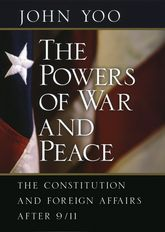 The Powers of War and PeaceThe Constitution and Foreign Affairs after 9/11$