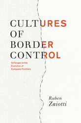 Cultures of Border ControlSchengen and the Evolution of European Frontiers$